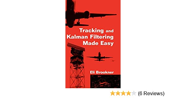 Tracking and Kalman Filtering Made Easy: Eli Brookner: 9780471184072