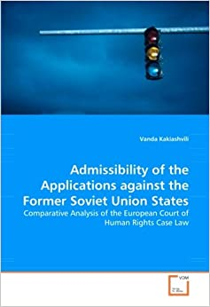 Book Admissibility of the Applications against the Former Soviet Union States: Comparative Analysis of the European Court of Human Rights Case Law
