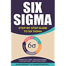 Six Sigma: Step-by-Step Guide to Six Sigma (Six Sigma Tools, DMAIC, Value Stream Mapping, Launching a Project and Implementing Six Sigma)