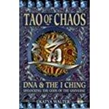 Tao of Chaos: DNA and the I Ching - Unlocking the Code of the Universe