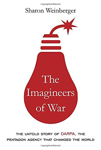 The-Imagineers-of-War-The-Untold-Story-of-DARPA-the-Pentagon-Agency-That-Changed-the-World