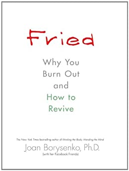 Fried: Why You Burn Out and How to Revive by [Borysenko, Joan]