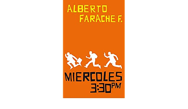 Amazon.com: Miércoles 3:30 pm (Spanish Edition) eBook: Alberto Rafael Farache Fernández: Kindle Store