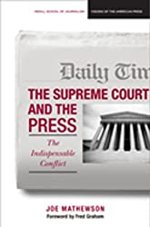 The Supreme Court and the Press: The Indispensable Conflict (Medill Visions Of The American Press)