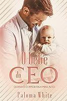 O Bebê do CEO: Quando o amor fala mais alto (Livro Único)