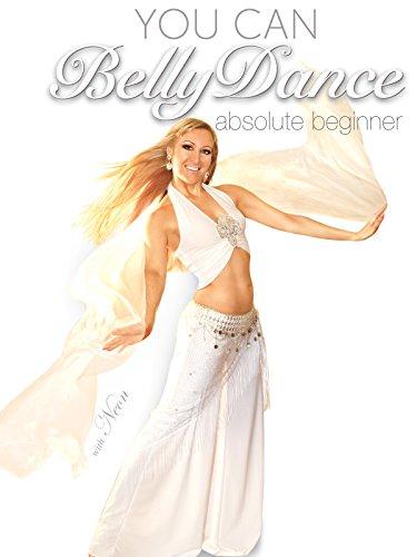 You Can Belly Dance: Absolute Beginner (Dance Naturals Art)