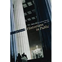 Historians in Public: The Practice of American History, 1890-1970