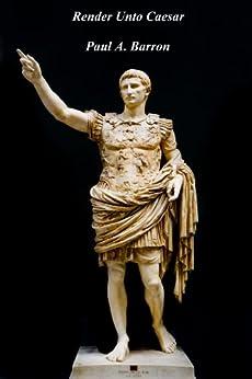 Render Unto Caesar by [Barron, Paul A.]