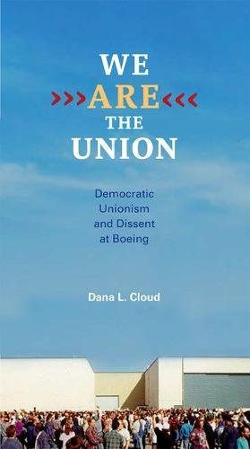 We Are the Union: Democratic Unionism and Dissent at Boeing by University of Illinois Press