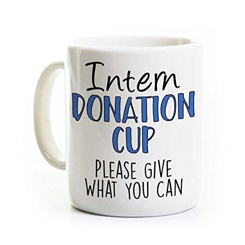 Internship Coffee Mug - Donation Cup - Funny Gift for Intern - Ceramic Mug