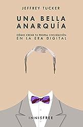 UNA BELLA ANARQUÍA: Cómo crear tu propia civilización en la era digital (Spanish Edition)