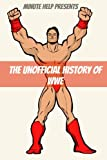 The Unofficial History of World Wrestling Entertainment (WWE): The Business, The Stars, and the Building of An Empire