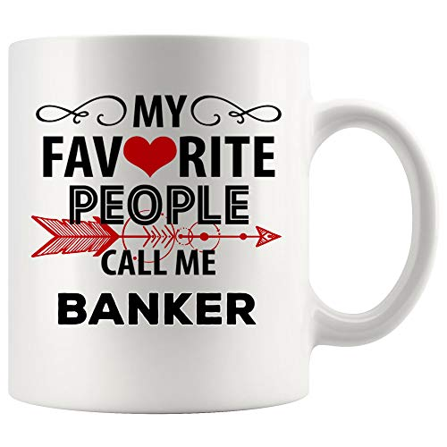 Favorite People Call Banker Mug Best Coffee Cup Mugs Gift Love Friend Family | Best Personal Investment Retired Funny Gift Bankers Future Retirement Banking Gifts