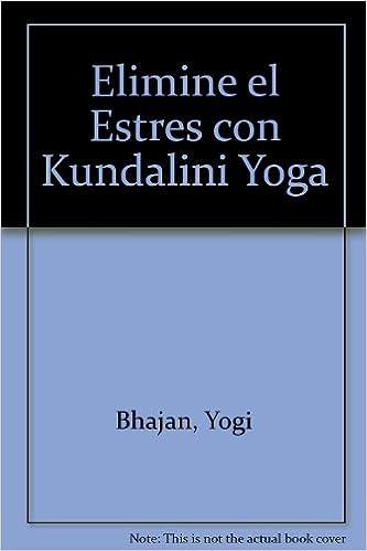 Elimine el Estres con Kundalini Yoga: Yogi Bhajan ...