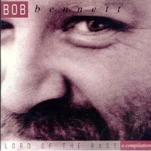 Lord of the Past: A Compilation [CD] [Compilation] [Audio CD] Bob Bennett by Urgent Records