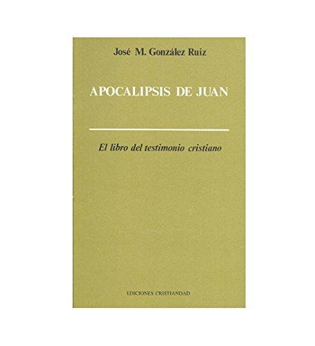 Apocalipsis de Juan: el libro del testimonio cristiano Jose María González Ruiz