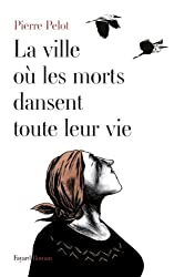 La Ville où les morts dansent toute leur vie (Littérature Française) (French Edition)