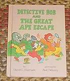 Detective Bob and The Great Ape Escape by David L. Harrison