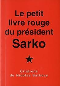 Le petit livre rouge du président Sarko par Nicolas Sarkozy