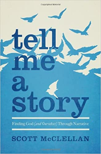 Tell Me A Story Finding God And Ourselves Through Narrative Scott McClellan Jeff Goins 9780802408563 Amazon Books