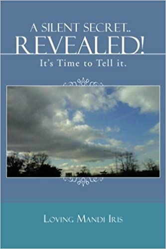 A Silent Secret . . . Revealed!: It's Time to Tell it. by Loving Mandi Iris (2013-05-06)