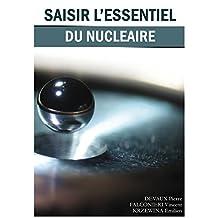 Saisir l'essentiel du nucléaire (French Edition)