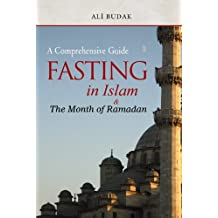 Fasting In Islam And The Month Of: A Comprehensive Guide (Islam in Practice)