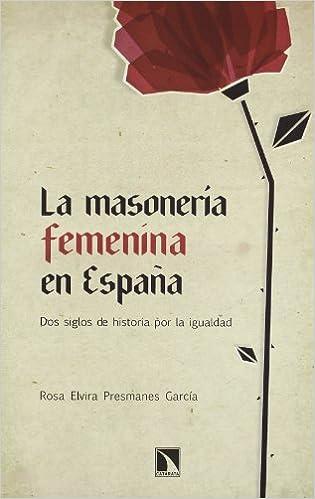 La masonería femenina en España: Dos siglos de historia por la igualdad Mayor: Amazon.es: Presmanes García, Rosa Elvira: Libros