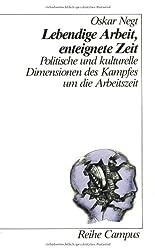 Lebendige Arbeit, enteignete Zeit: Politische und kulturelle Dimensionen des Kampfes um die Arbeitszeit (Reihe Campus)