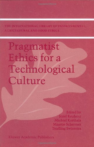 Download Pragmatist Ethics for a Technological Culture (The International Library of Environmental, Agricultural and Food Ethics) Pdf