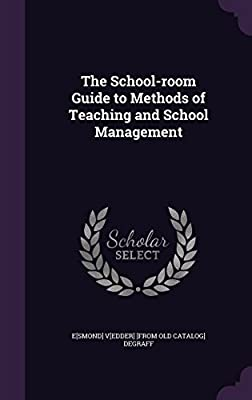 The School-Room Guide to Methods of Teaching and School Management
