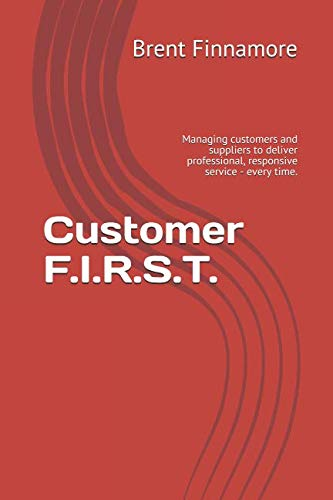 Customer F.I.R.S.T.: Managing customers and suppliers to deliver professional, responsive service - every time.