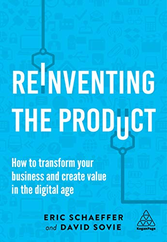 Reinventing the Product: How to Transform your Business and Create Value in the Digital Age por Eric Schaeffer,David Sovie
