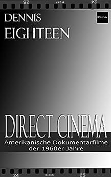 Direct Cinema: Amerikanische Dokumentarfilme der 1960er Jahre (D18-Foto (Deutsche Edition) 2) (German Edition) by [Eighteen, Dennis]