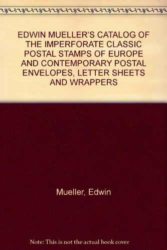 (EDWIN MUELLER'S CATALOG OF THE IMPERFORATE CLASSIC POSTAL STAMPS OF EUROPE AND CONTEMPORARY POSTAL ENVELOPES, LETTER SHEETS AND)
