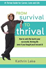 From Survival to Thrival: How to catch the boat to your successful, thriving life (even if you thought you missed it) Kindle Edition