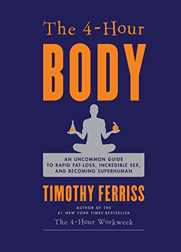 The 4-Hour Body: An Uncommon Guide to Rapid Fat-Loss, Incredible Sex, and Becoming Superhuman (Best Protein For Women Muscle Gain)