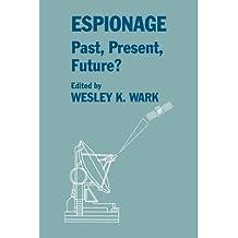 [(Espionage: Past, Present, Future? )] [Author: Wesley K. Wark] [Mar-1994]