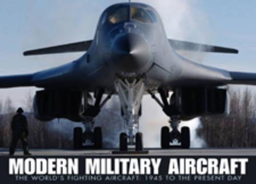 Modern Military Aircraft: The World's Fighting Aircraft: 1945 to Present Day (Military Aircraft Of The World)