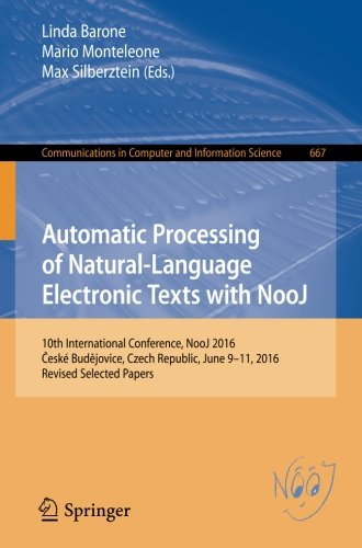 Automatic Processing of Natural-Language Electronic Texts with NooJ: 10th International Conference, NooJ 2016, České Budějovice, Czech Republic, June ... in Computer and Information Science)