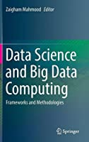 Data Science and Big Data Computing: Frameworks and Methodologies Front Cover
