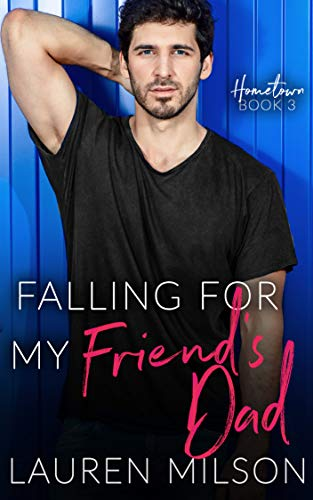 99¢ – Falling for my Friend's Dad: A Steamy Older Man Younger Woman Instalove Romance