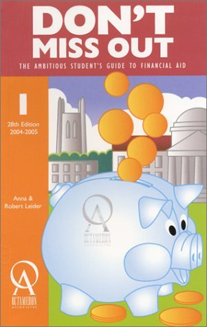 Don't Miss Out: The Ambitious Student's Guide to Financial Aid by Leider Anna J. Leider Robert Leider Anna (2003-09-01) Paperback