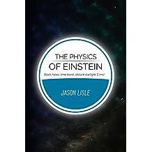 The Physics of Einstein: Black holes, time travel, distant starlight, E=mc^2