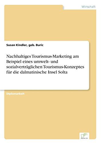Nachhaltiges Tourismus-Marketing am Beispiel eines umwelt- und sozialverträglichen Tourismus-Konzeptes für die dalmatinische Insel Solta  [Kindler, geb. Buric Susan] (Tapa Blanda)