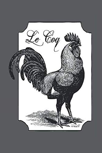 Le Coq Rooster Notebook Journal: 120 Blank Lined Pages Softcover Notes Journal, College Ruled Composition Notebook, 6x9 Cock Chicken Design Cover (Funny Gifts For a Friend)