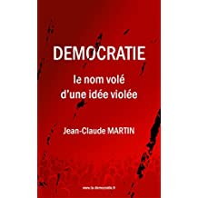 DEMOCRATIE: le nom volé d'une idée violée (French Edition)