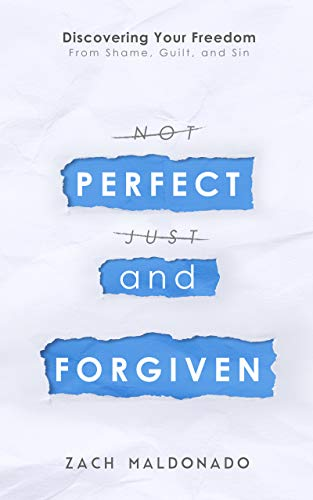 Perfect and Forgiven: Discovering Your Freedom From Shame, Guilt ...