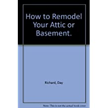 How to Remodel Your Attic or Basement.
