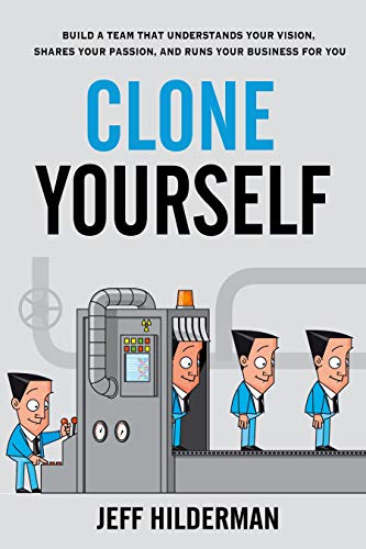 Clone Yourself: Build a Team that Understands Your Vision, Shares Your Passion, and Runs Your Business For You (A You Virtual Create)